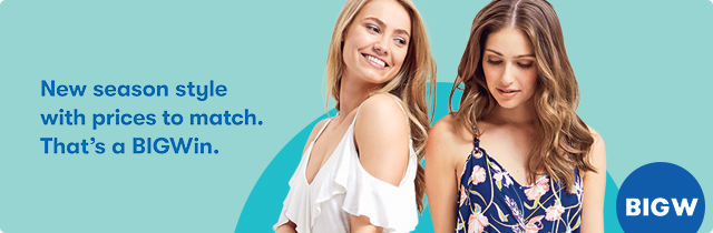 New Season Style with Prices to Match - BigW
