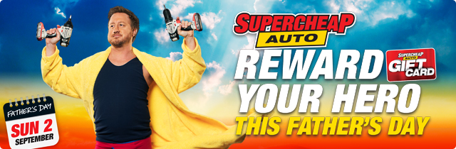 Reward Your Hero This Fathers Day  - Supercheap NZ