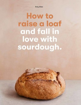 How-to-Raise-a-Loaf-and-Fall-in-Love-with-Sourdough-by-Roly-Allen on sale
